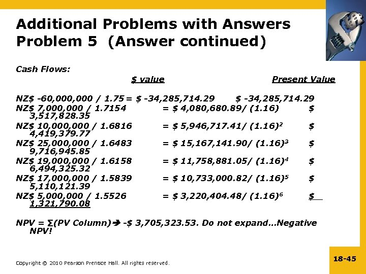Additional Problems with Answers Problem 5 (Answer continued) Cash Flows: $ value Present Value