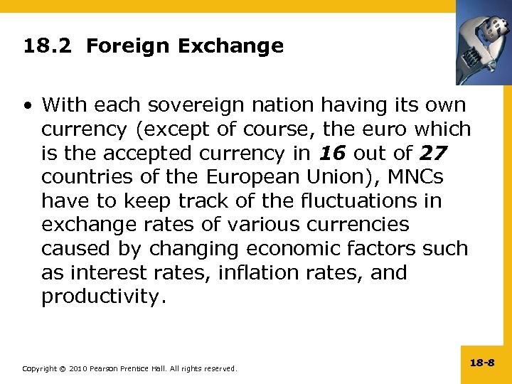 18. 2 Foreign Exchange • With each sovereign nation having its own currency (except