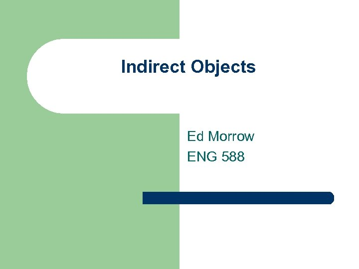 Indirect Objects Ed Morrow ENG 588