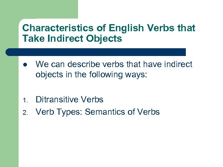Characteristics of English Verbs that Take Indirect Objects l We can describe verbs that