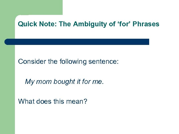Quick Note: The Ambiguity of 'for' Phrases Consider the following sentence: My mom bought