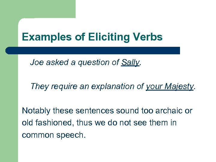 Examples of Eliciting Verbs Joe asked a question of Sally. They require an explanation