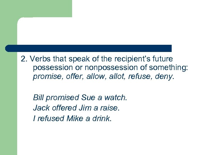 2. Verbs that speak of the recipient's future possession or nonpossession of something: promise,
