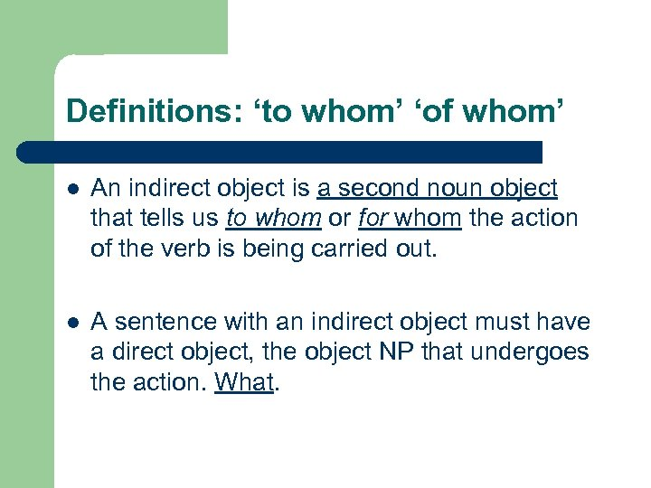 Definitions: 'to whom' 'of whom' l An indirect object is a second noun object