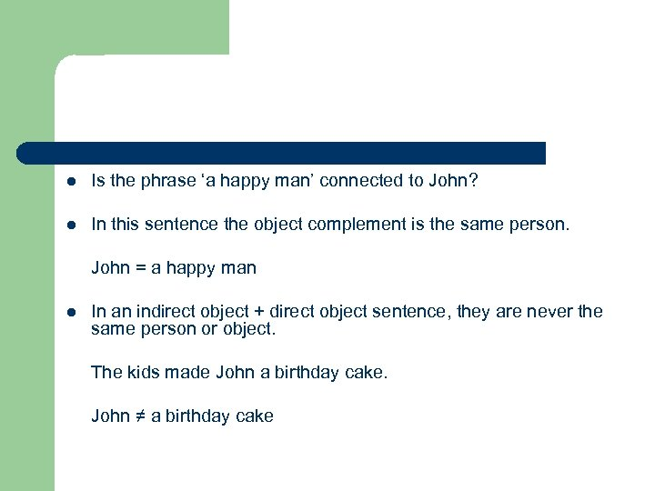 l Is the phrase 'a happy man' connected to John? l In this sentence