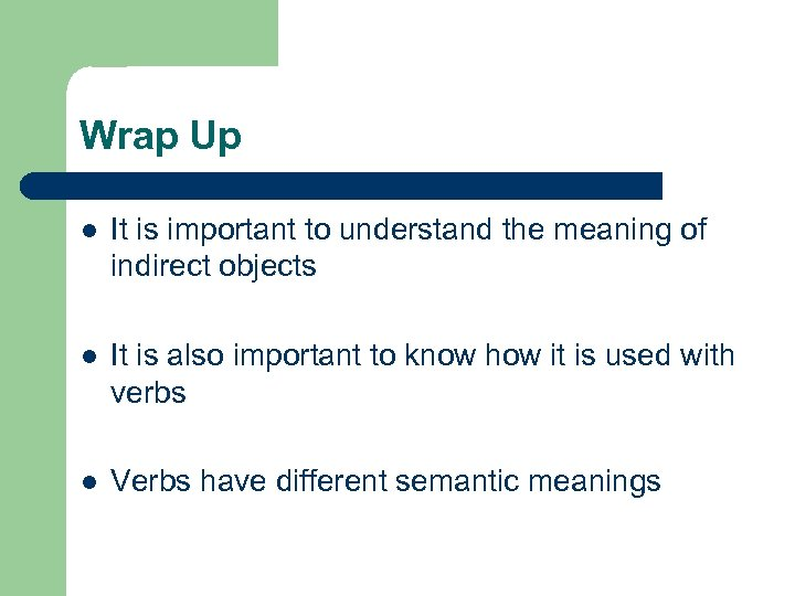 Wrap Up l It is important to understand the meaning of indirect objects l