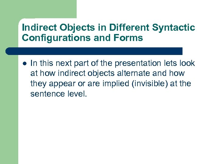 Indirect Objects in Different Syntactic Configurations and Forms l In this next part of