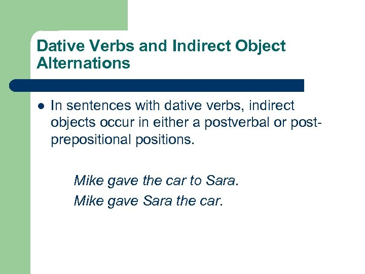Dative Verbs and Indirect Object Alternations l In sentences with dative verbs, indirect objects