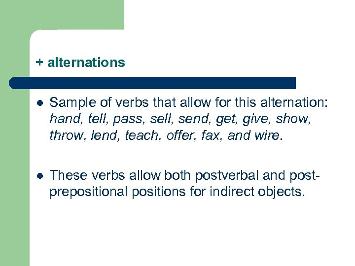 + alternations l Sample of verbs that allow for this alternation: hand, tell, pass,