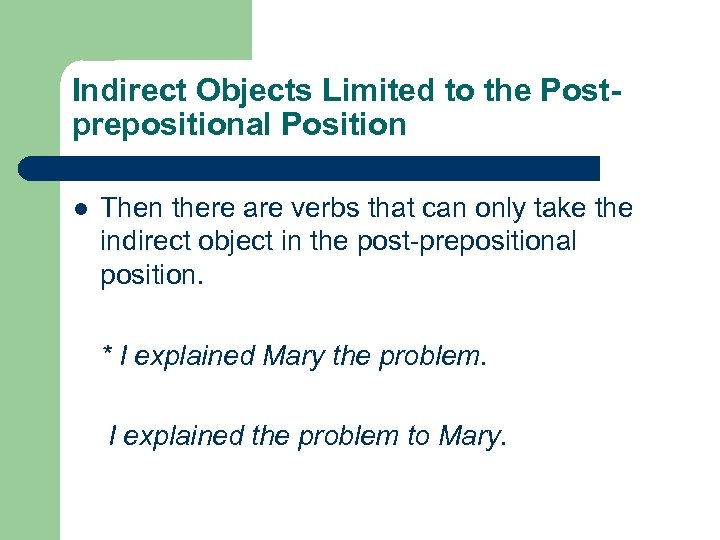 Indirect Objects Limited to the Postprepositional Position l Then there are verbs that can