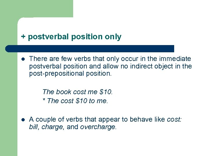 + postverbal position only l There are few verbs that only occur in the