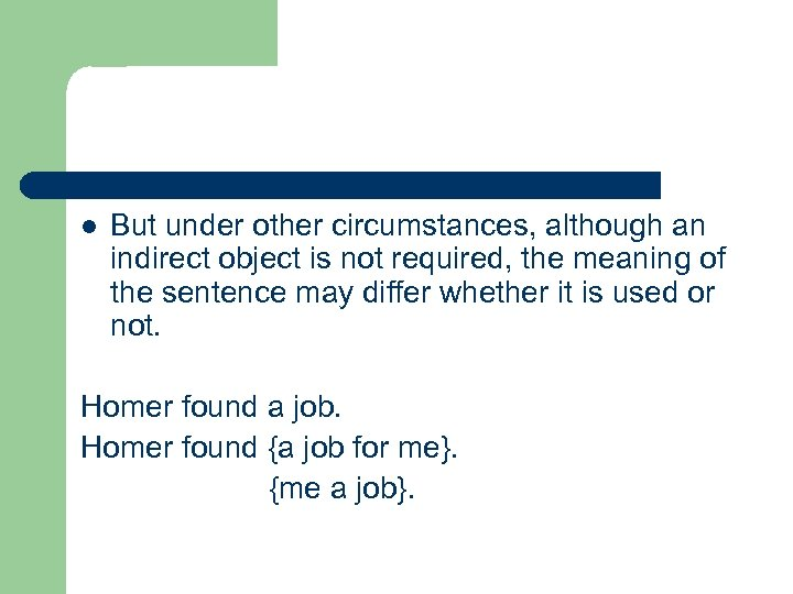 l But under other circumstances, although an indirect object is not required, the meaning