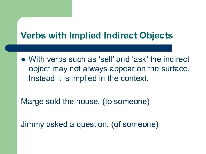 Verbs with Implied Indirect Objects l With verbs such as 'sell' and 'ask' the