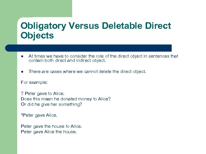 Obligatory Versus Deletable Direct Objects l At times we have to consider the role