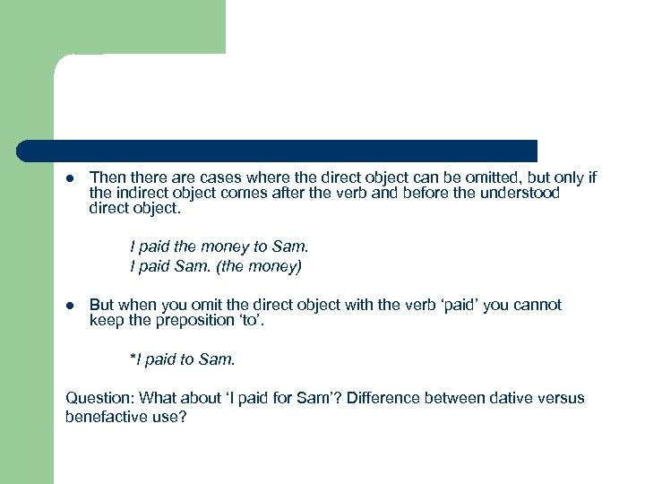 l Then there are cases where the direct object can be omitted, but only