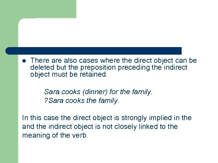 l There also cases where the direct object can be deleted but the preposition
