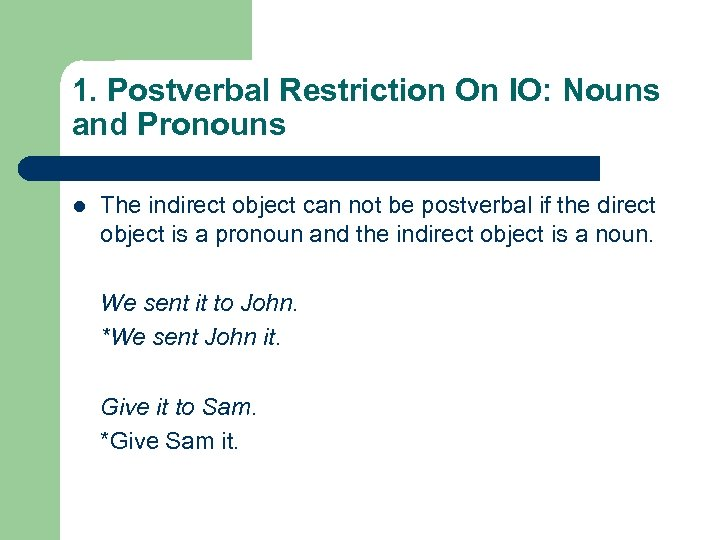 1. Postverbal Restriction On IO: Nouns and Pronouns l The indirect object can not