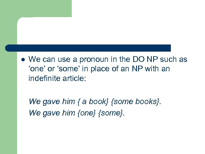 l We can use a pronoun in the DO NP such as 'one' or