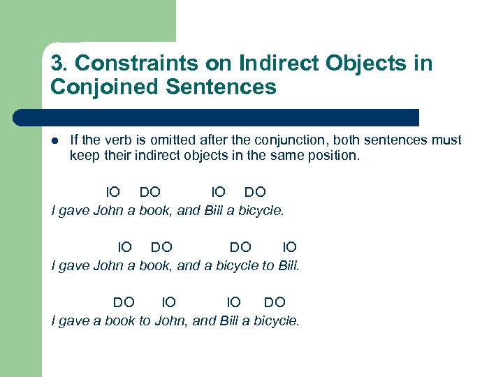 3. Constraints on Indirect Objects in Conjoined Sentences l If the verb is omitted