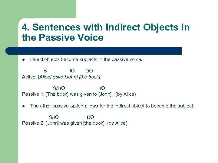 4. Sentences with Indirect Objects in the Passive Voice l Direct objects become subjects