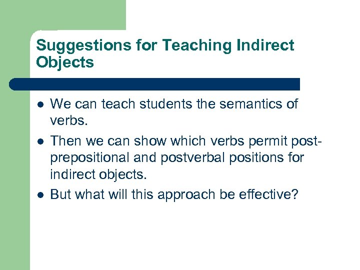 Suggestions for Teaching Indirect Objects l l l We can teach students the semantics