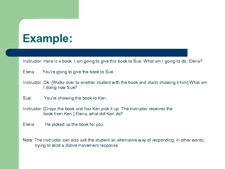 Example: Instructor: Here is a book. I am going to give this book to