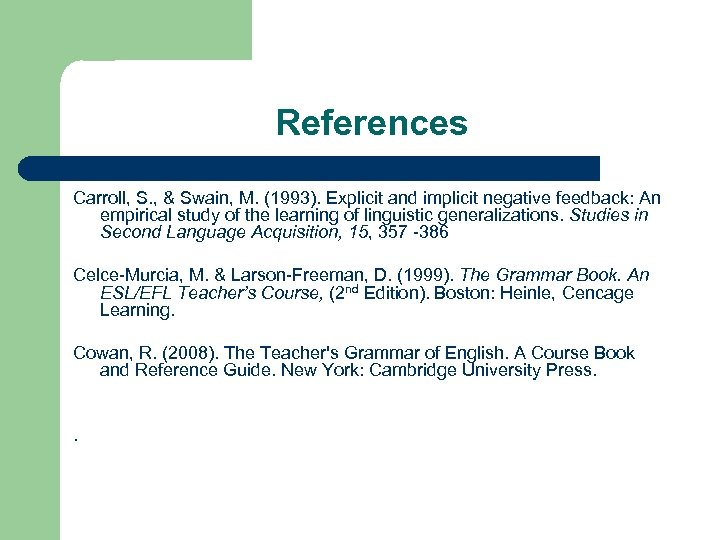 References Carroll, S. , & Swain, M. (1993). Explicit and implicit negative feedback: An