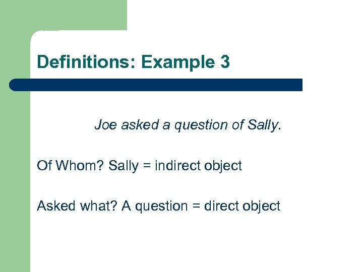 Definitions: Example 3 Joe asked a question of Sally. Of Whom? Sally = indirect