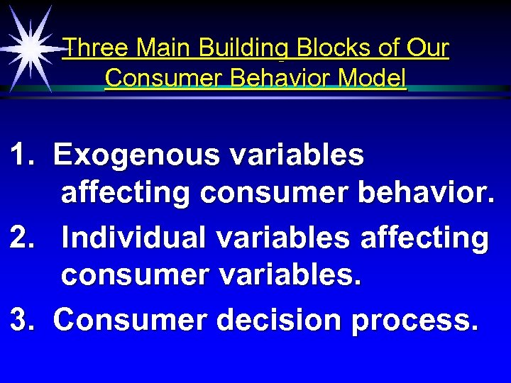 Three Main Building Blocks of Our Consumer Behavior Model 1. Exogenous variables affecting consumer