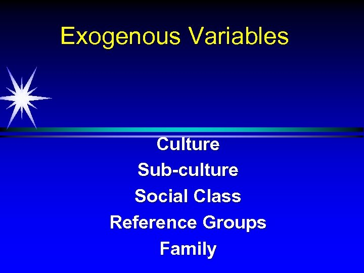 Exogenous Variables Culture Sub-culture Social Class Reference Groups Family