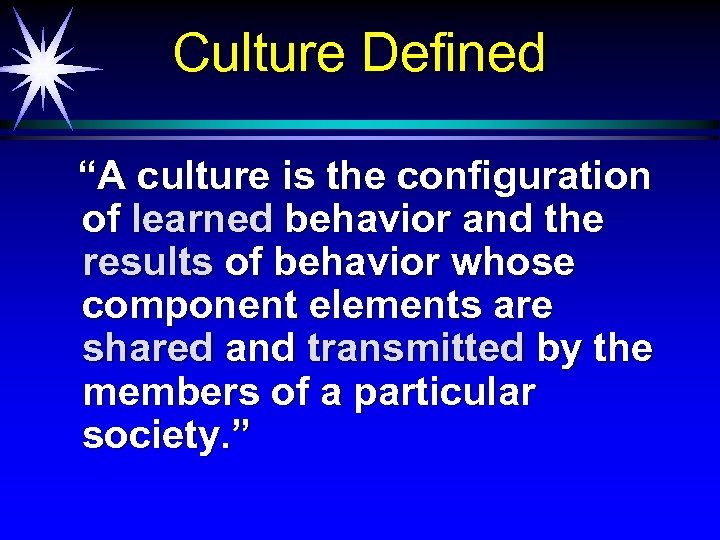 "Culture Defined ""A culture is the configuration of learned behavior and the results of"