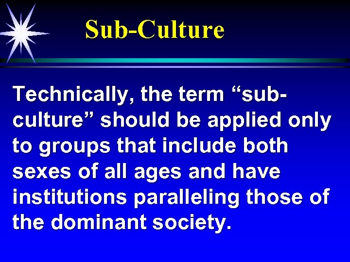 "Sub-Culture Technically, the term ""subculture"" should be applied only to groups that include both"
