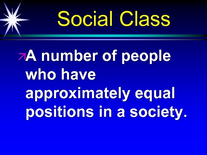 Social Class äA number of people who have approximately equal positions in a society.