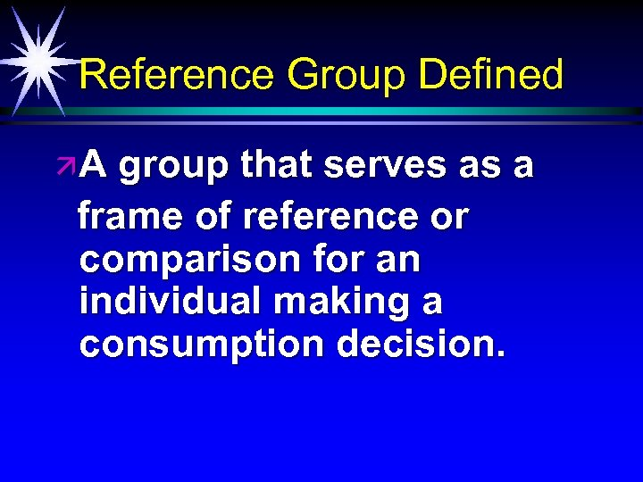 Reference Group Defined äA group that serves as a frame of reference or comparison