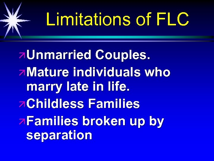 Limitations of FLC ä Unmarried Couples. ä Mature individuals who marry late in life.