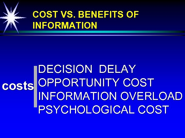COST VS. BENEFITS OF INFORMATION DECISION DELAY costs OPPORTUNITY COST INFORMATION OVERLOAD PSYCHOLOGICAL COST
