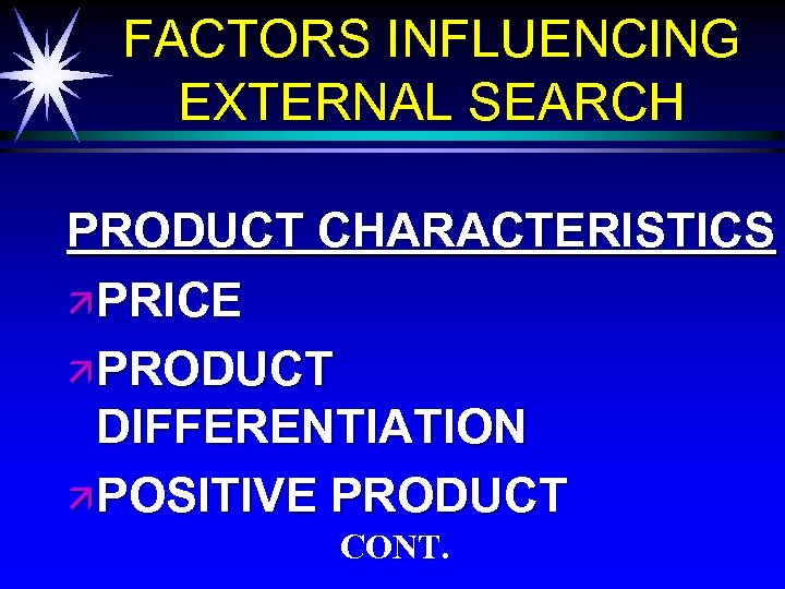 FACTORS INFLUENCING EXTERNAL SEARCH PRODUCT CHARACTERISTICS ä PRICE ä PRODUCT DIFFERENTIATION ä POSITIVE PRODUCT