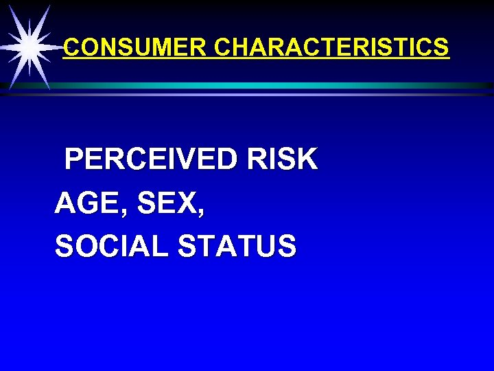 CONSUMER CHARACTERISTICS PERCEIVED RISK AGE, SEX, SOCIAL STATUS