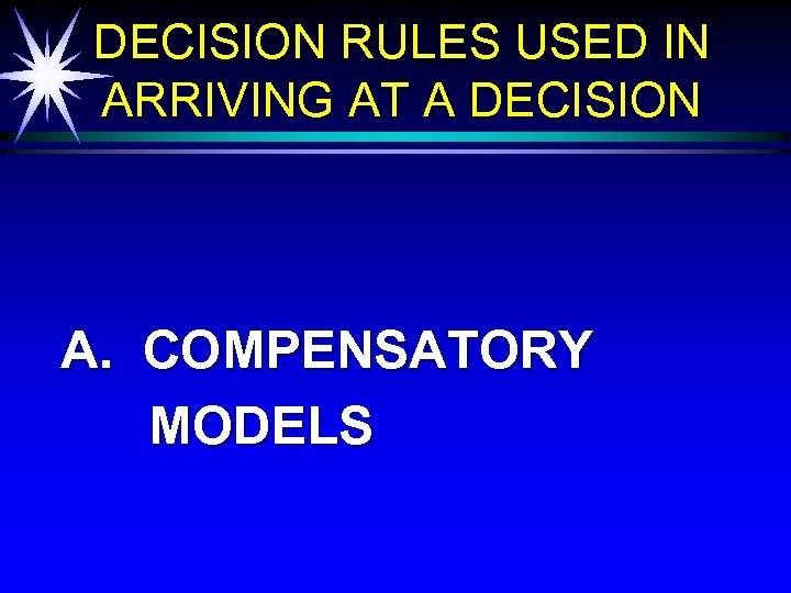 DECISION RULES USED IN ARRIVING AT A DECISION A. COMPENSATORY MODELS