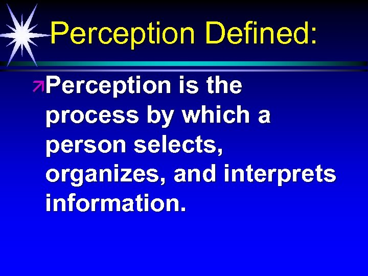 Perception Defined: äPerception is the process by which a person selects, organizes, and interprets
