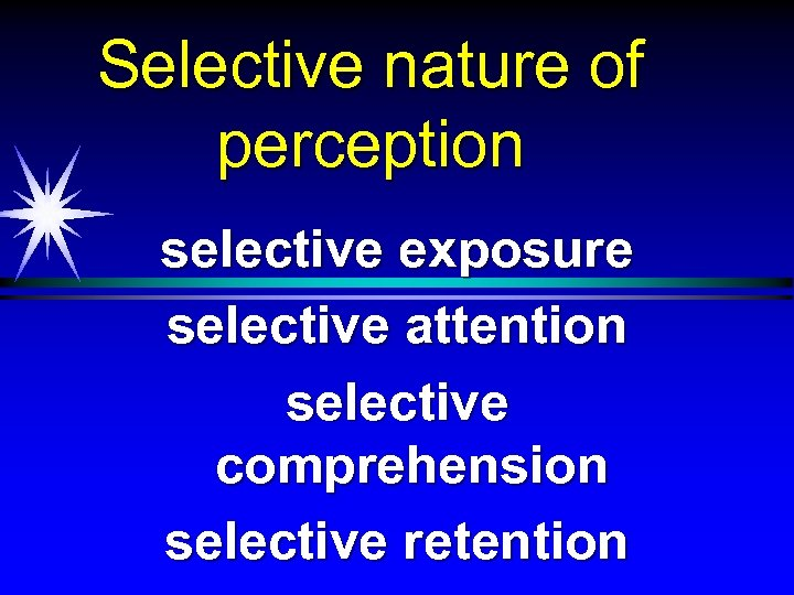 Selective nature of perception selective exposure selective attention selective comprehension selective retention