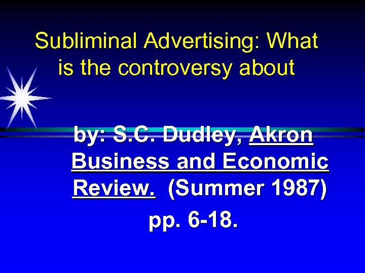 Subliminal Advertising: What is the controversy about by: S. C. Dudley, Akron Business and