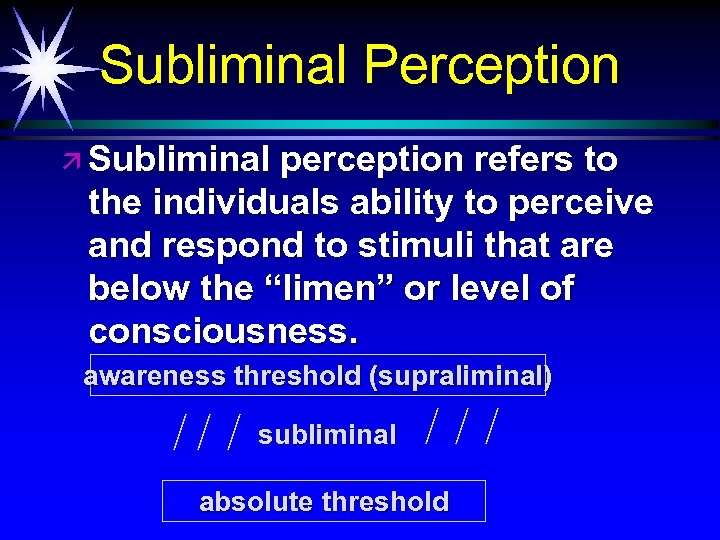 Subliminal Perception ä Subliminal perception refers to the individuals ability to perceive and respond
