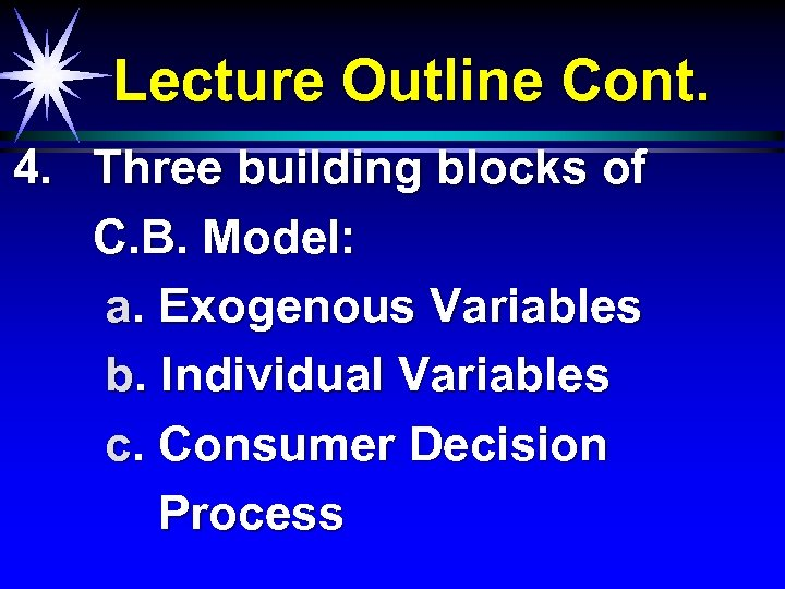 Lecture Outline Cont. 4. Three building blocks of C. B. Model: a. Exogenous Variables