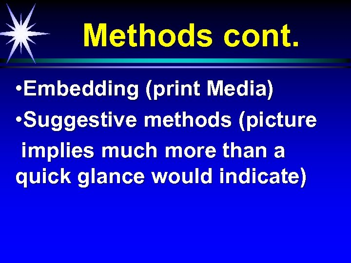 Methods cont. • Embedding (print Media) • Suggestive methods (picture implies much more than