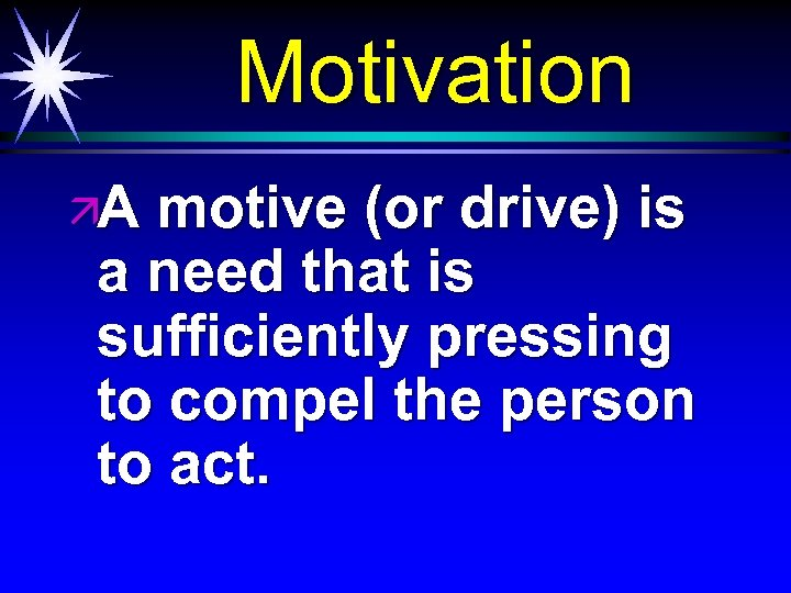 Motivation äA motive (or drive) is a need that is sufficiently pressing to compel
