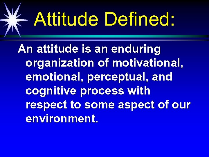 Attitude Defined: An attitude is an enduring organization of motivational, emotional, perceptual, and cognitive