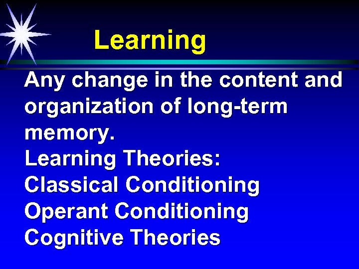 Learning Any change in the content and organization of long-term memory. Learning Theories: Classical