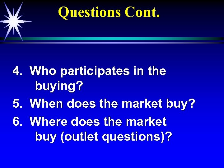 Questions Cont. 4. Who participates in the buying? 5. When does the market buy?