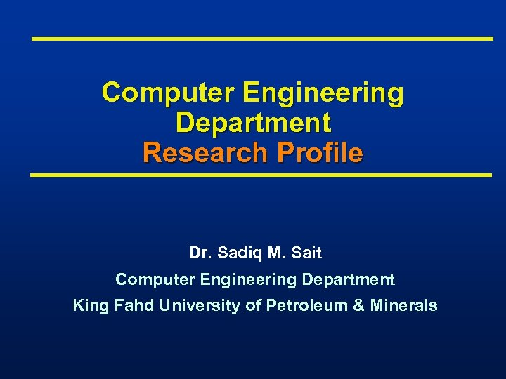 Computer Engineering Department Research Profile Dr. Sadiq M. Sait Computer Engineering Department King Fahd